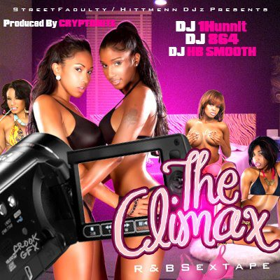 @cryptonitebeatz  @djhbsmooth  @daRealDJ1Hunnit  The climax R&b sex tape